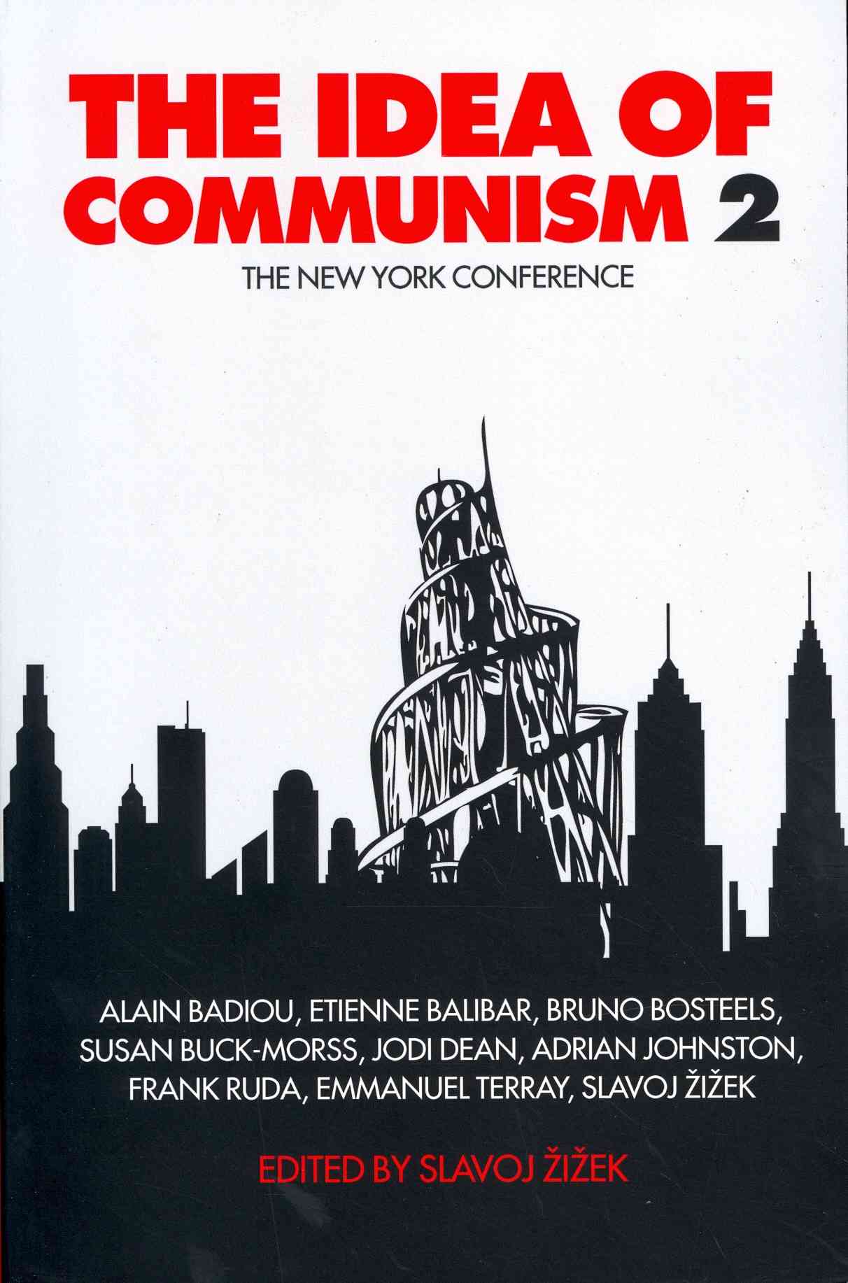 The Idea of Communism By Zizek, Slavoj (EDT)/ Badiou, Alain (CON)/ Balibar, Etienne (CON)/ Bosteels, Bruno (CON)/ Buck-Morss, Susan (CON)